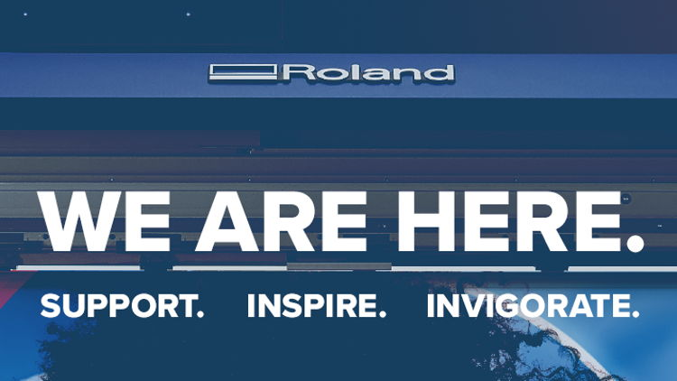 We Are Here: Roland DG to Support, Inspire and Invigorate Our Community.