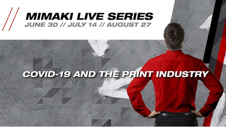 Mimaki Live Event Series launched to connect with customers and drive new opportunities after COVID-19.