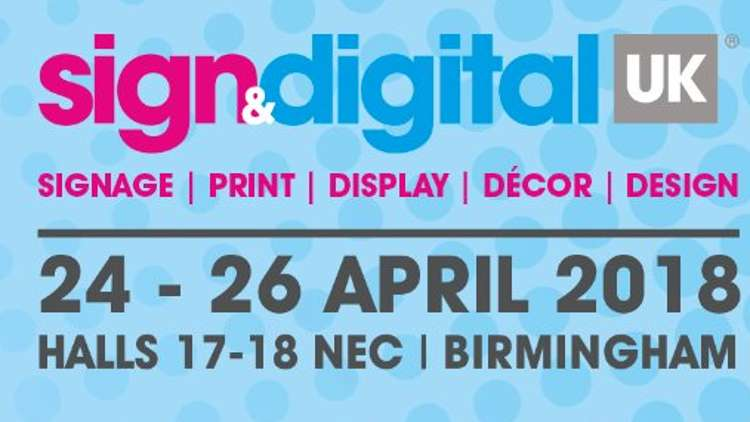 Sign & Digital UK 2018 - 24 to 26 April 2018 Hall 17 and 18 NEC, Birmingham.